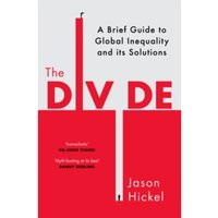 The Divide : A Brief Guide to Global Inequality and its Solutions