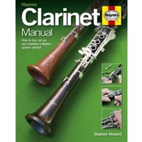 Clarinet Manual : How to Buy, Set Up and Maintain a Boehm System Clarinet