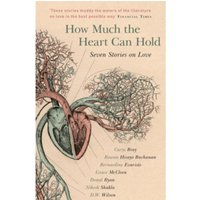 How Much the Heart Can Hold : Seven Stories on Love