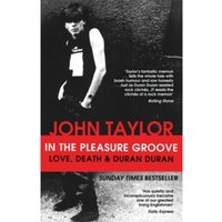 Image of In The Pleasure Groove: Love, Death and Duran Duran by John Taylor (Paperback, 2013)