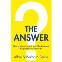 The Answer : How to take charge of your life & become the person you want to be