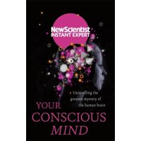 Your Conscious Mind : Unravelling the greatest mystery of the human brain