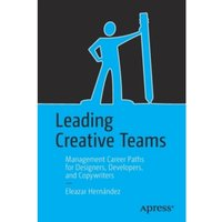 Leading Creative Teams : Management Career Paths for Designers, Developers, and Copywriters