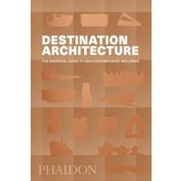 Destination Architecture : The Essential Guide to 1000 Contemporary Buildings