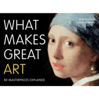 What Makes Great Art : 80 Masterpieces Explained