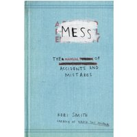Mess : The Manual of Accidents and Mistakes