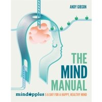 The Mind Manual : Mindapples 5 a Day for a Happy, Healthy Mind