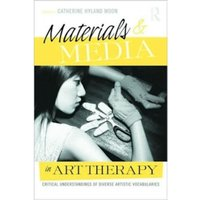 Materials & Media in Art Therapy : Critical Understandings of Diverse Artistic Vocabularies