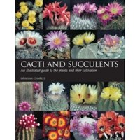 Cacti and Succulents: An Illustrated Guide to the Plants and Their Cultivation by Graham Charles (Paperback, 2006)