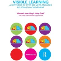 Visible Learning : A Synthesis of Over 800 Meta-Analyses Relating to Achievement