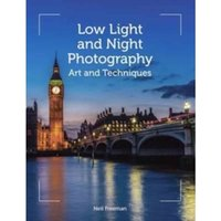 Low Light and Night Photography : Art and Techniques