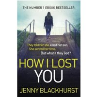 How I Lost You : The Number 1 eBook Bestseller