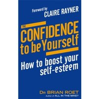 The Confidence To Be Yourself : How to boost your self-esteem