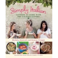 Simply Italian : Cooking at Home with the Chiappa Sisters
