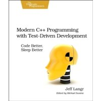 Modern C++ Programming with Test-Driven Development : Code Better, Sleep Better