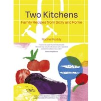 Two Kitchens : Family Recipes from Sicily and Rome
