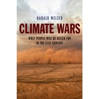 Climate Wars : What People Will Be Killed For in the 21st Century