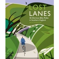 Lost Lanes : 36 Glorious Bike Rides in Southern England (London and the South-East) 1