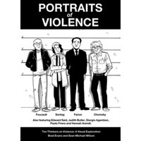 Portraits of Violence : Ten Thinkers on Violence : a Visual Exploration