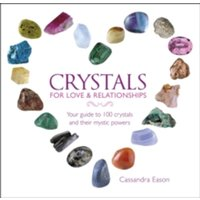 Crystals for Love and Relationships : Your Guide to 100 Crystals and Their Mystic Powers