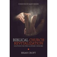 Biblical Church Revitalization : Solutions for Dying & Divided Churches