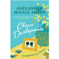 Chance Developments: Unexpected Love Stories by Alexander McCall Smith (Paperback, 2017)
