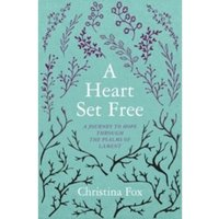 A Heart Set Free : A Journey to Hope through the Psalms of Lament