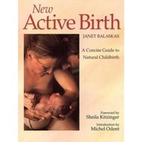 New Active Birth : A Concise Guide to Natural Childbirth