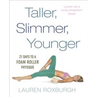 Taller, Slimmer, Younger: 21 Days to a Foam Roller Physique by Lauren Roxburgh (Paperback, 2016)