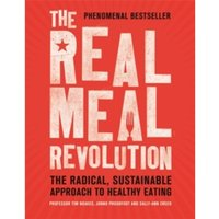 The Real Meal Revolution : The Radical, Sustainable Approach to Healthy Eating