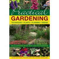 Practical Gardening: Techniques, Plants, Planning, Design: An Illustrated Book with 1200 Photographs by Richard Bird, Jackie...