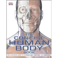 The Concise Human Body Book : An Illustrated Guide to its Structure, Function and Disorders
