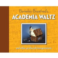 Berkeley Breathed's Academia Waltz & Other Profound Transgressions Hardcover