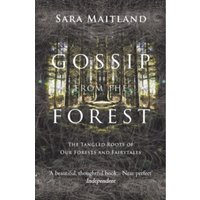Gossip from the Forest : The Tangled Roots of Our Forests and Fairytales