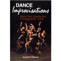 Dance Improvisations : Warm-Ups, Games and Choreographic Tasks
