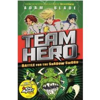 Team Hero: Battle for the Shadow Sword : Series 1, Book 1 - With Bonus Extra Content!
