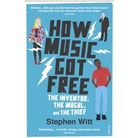 How Music Got Free : The Inventor, the Music Man, and the Thief