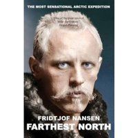 Farthest North : The Voyage and Exploration of the Fram and the Fifteen Month's Expedition