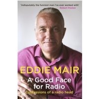 A Good Face for Radio : Confessions of a Radio Head