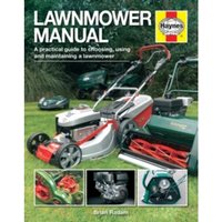 Lawnmower Manual : A Practical Guide to Choosing, Using and Maintaining a Lawnmower
