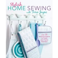 Stylish Home Sewing : Over 35 Sewing Projects to Make Your Home Beautiful
