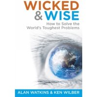 Wicked and Wise : How to Solve the World's Toughest Problems 1
