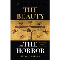 The Beauty and the Horror : Searching For God In A Suffering World