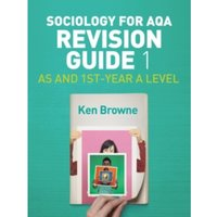 Sociology for AQA Revision Guide 1: AS and 1st-Year A Level
