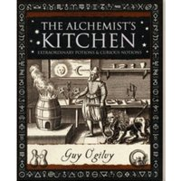 Alchemist's Kitchen : Extraordinary Potions and Curious Notions
