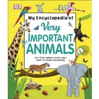 My Encyclopedia of Very Important Animals : For Little Animal Lovers Who Want to Know Everything