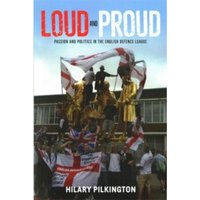Loud and Proud : Passion and Politics in the English Defence League