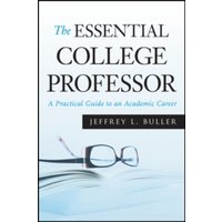 The Essential College Professor : A Practical Guide to an Academic Career