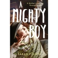 A Mighty Boy : A Mother's Journey Through Grief