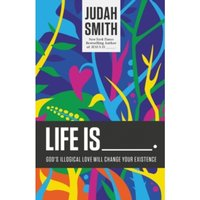 Life Is _____.: God's Illogical Love Will Change Your Existence by Judah Smith (Paperback, 2015)
